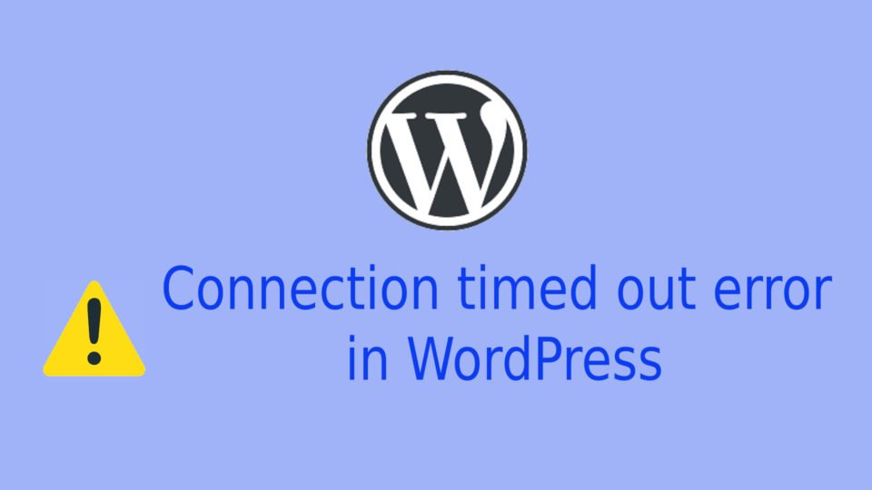 How to fix WordPress Connection Timed Out Error