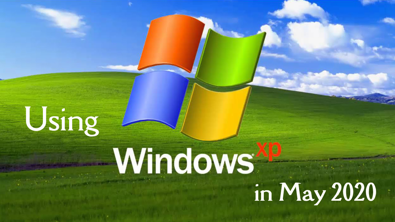 Using Windows XP in May 2020