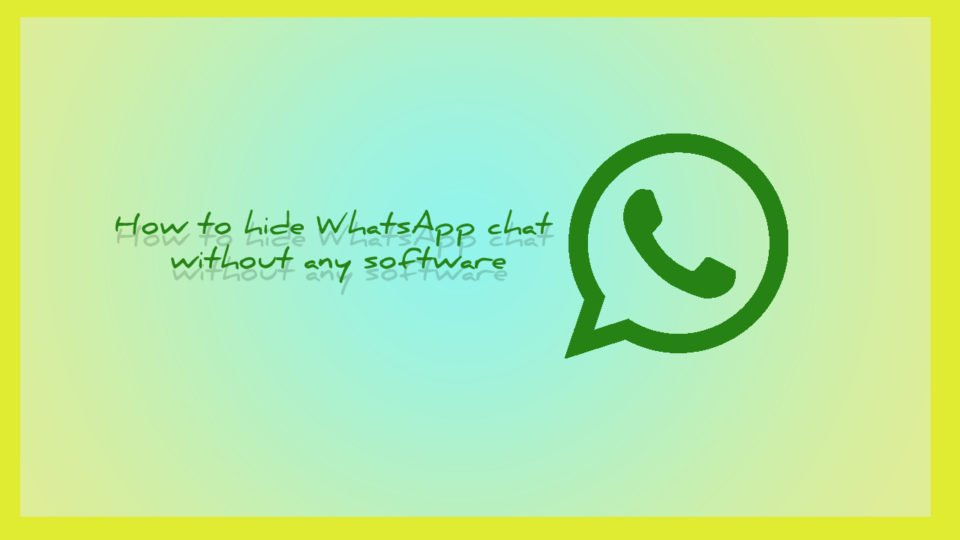 How to hide WhatsApp chat without any software
