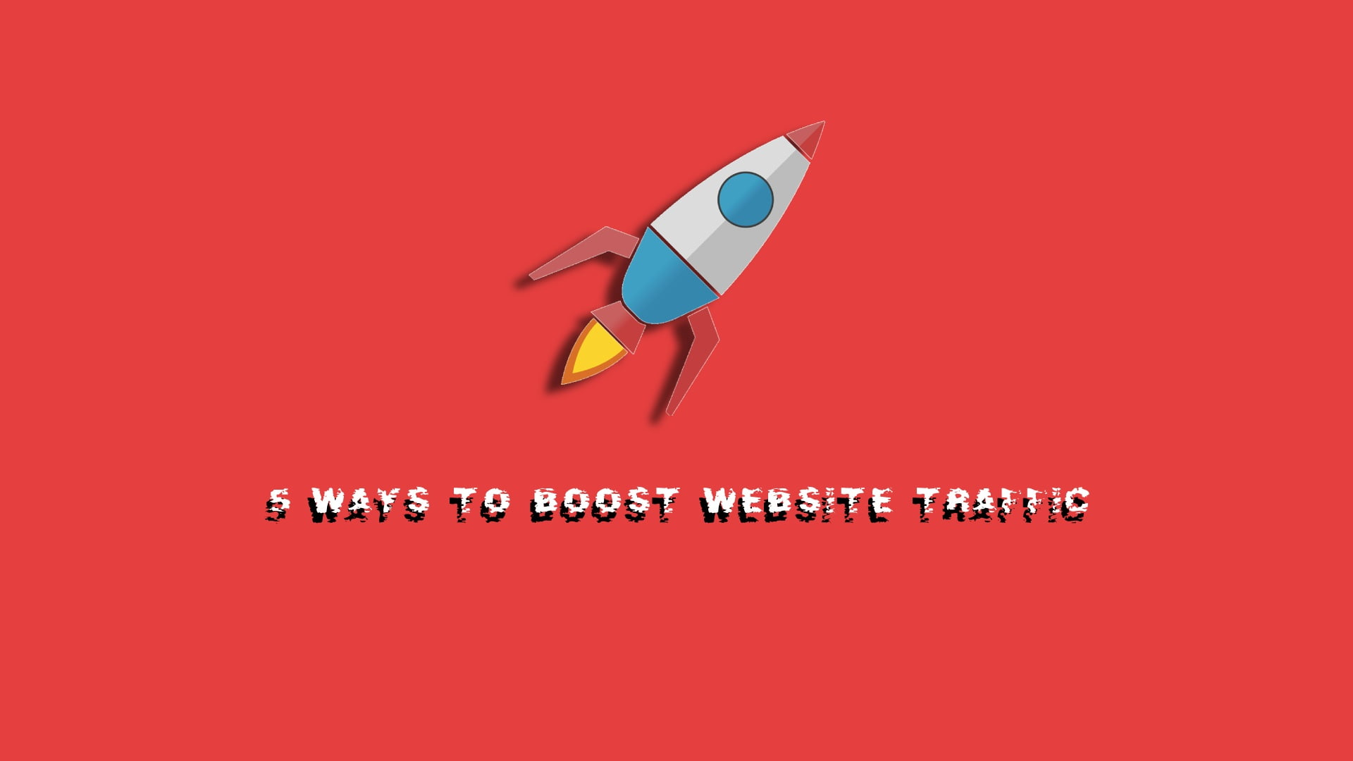 5 Ways To Boost Website Traffic