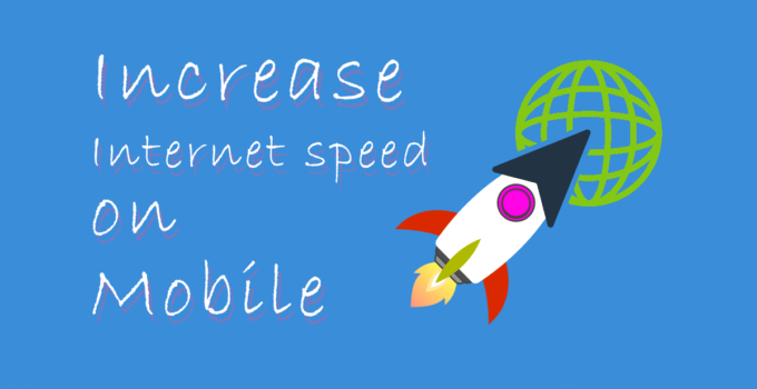 Tips to Increase Internet speed on Mobile by 20 to 30%
