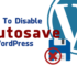 How to disable autosave in WordPress quickly